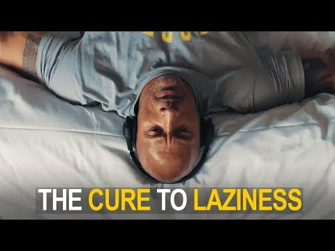 THE CURE TO LAZINESS  (This could change your life)