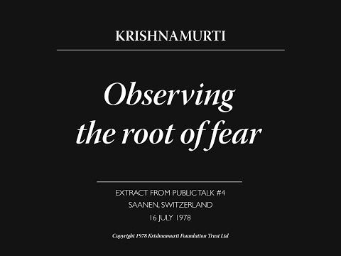 Observing the root of fear | J. Krishnamurti