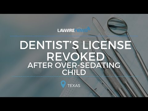 Dentist's License Revoked after Over-sedating Child | Law Wire News | January 2017