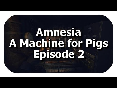 Amnesia : A Machine for Pigs - Episode 2 : Stress, frissons et mécanismes