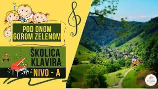 Pod onom gorom zelenom / Školica klavira - Nivo A