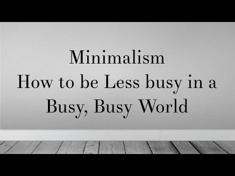 Minimalism: how to be less busy in a busy busy world