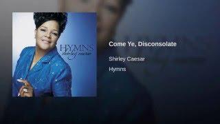 Come Ye, Disconsolate