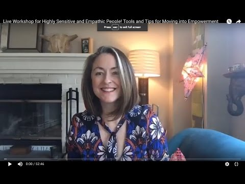 Live Workshop for Highly Sensitive and Empathic People! Tools and Tips for Moving into Empowerment