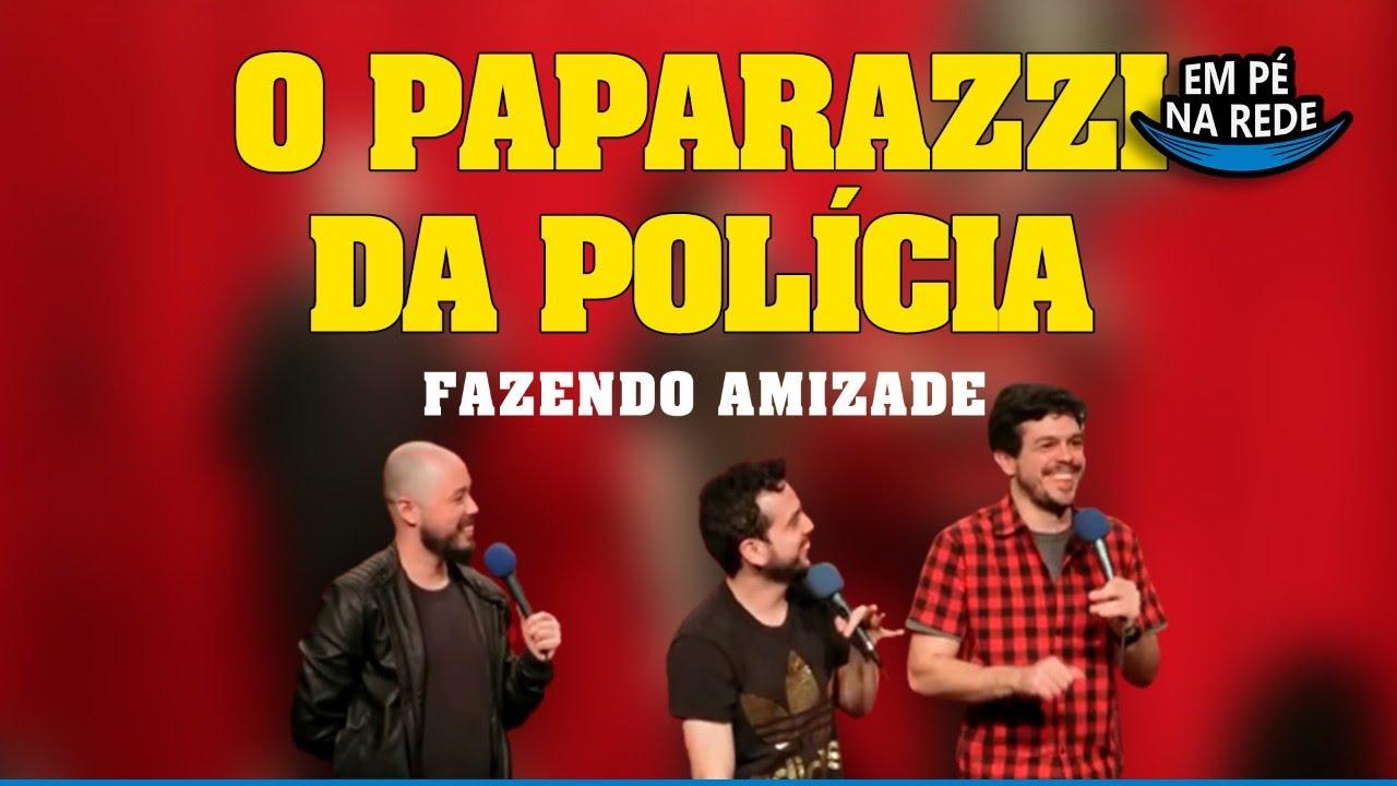 Download O PAPARAZZI DA POLÍCIA - FAZENDO AMIZADE #67