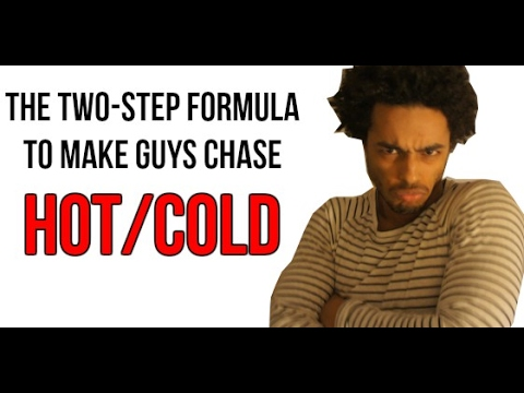 How to Make a Him Chase You Back- The Hot and Cold Formula t