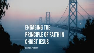 Engaging the Principle of Faith in Christ Jesus