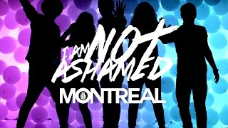 I Am Not Ashamed (No me Avergüenzo) - Montreal