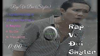 Tổng Hợp Những Bản Nhạc Rap Về Đời Của Skyler || Việt Rap (Nghèo Mà Chất 3,4 , Say Đời, Sự Đời...)