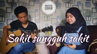 Download SAKIT SUNGGUH SAKIT - ILIR7 (Gitar Akustik Cover) By Nor Aulia Safitri