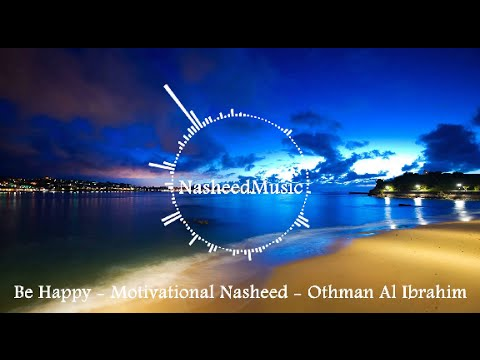 Be happy - kun saeedan - Nasheed by Othman Al-Ibrahim