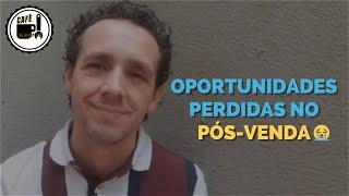Café Na Recepção #041 | Oportunidades Perdidas no Pós-Venda