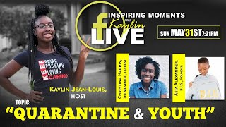 "Inspiring Moments with Kaylin - ""Quarantine & Youth"" (5/31/2020)"
