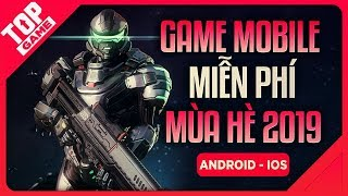 [Topgame] Top Game Mobile FREE Mới Nổi Bật Nhất Mùa Hè 2019