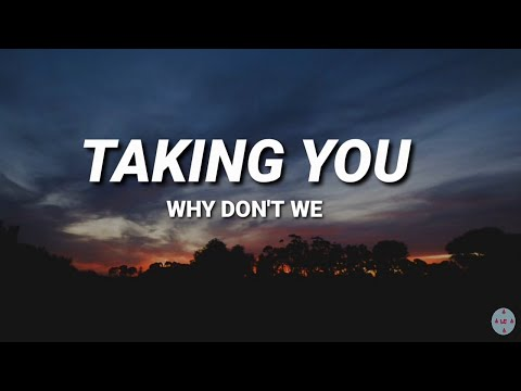 Why don't we - Taking you (Lyrics)
