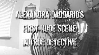 Alexandra Daddario's First Nude Scene in True Detective