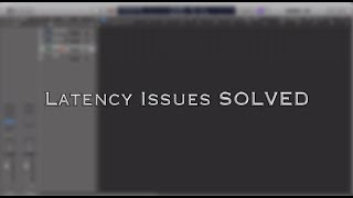 How To Use Logic Pro X: Latency Issues SOLVED