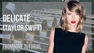 How to play Delicate by Taylor Swift on Trombone (Tutorial)