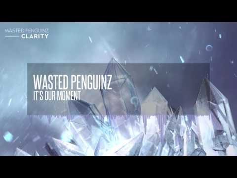 Wasted Penguinz - It's Our Moment (Clarity)