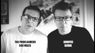 The Proclaimers - 500 Miles (Gooffee Remix)