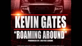 Repeat youtube video Kevin Gates - Roaming Around [Produced by Justice League]