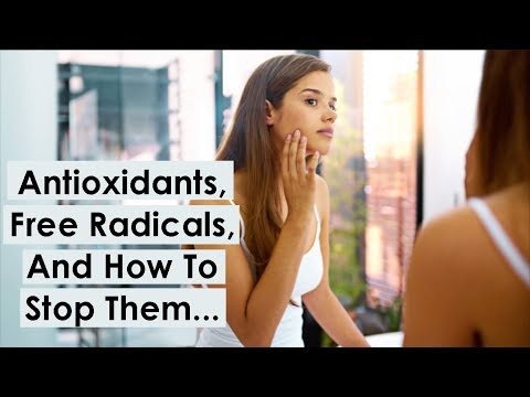 What are Free Radicals, Antioxidants, And How To Stop Them...