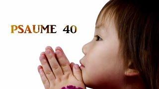 La Bible - Psaume 40 - Eternel, mon espérance