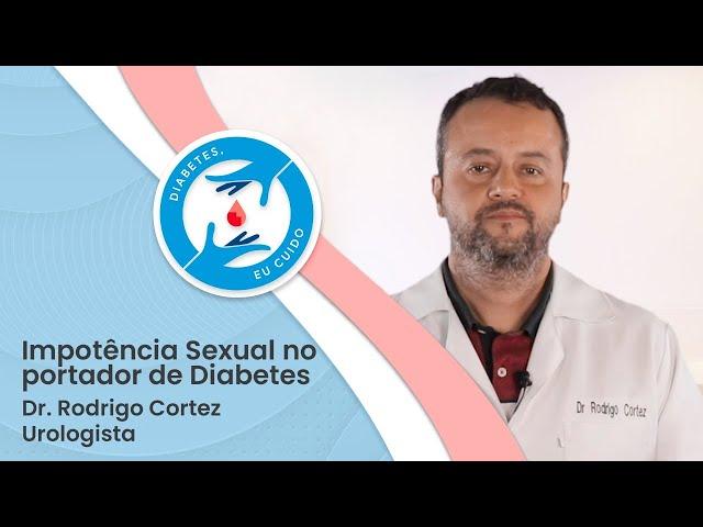 IMPOTÊNCIA SEXUAL NO PORTADOR DE DIABETES POR DR RODRIGO CORTEZ