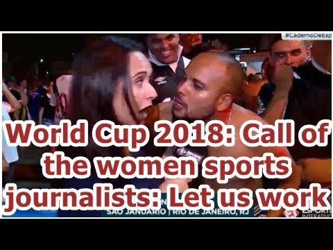 World Cup 2018: Call of the women sports journalists: Let us work