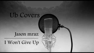 Jason Mraz - I Won't Give Up - Ub Cover