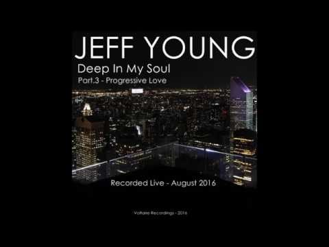 JEFF YOUNG - Deep in my Soul - Part 3 -  Progressive Love
