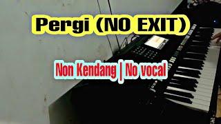 PERGI (No exit) Tanpa kendang & Tanpa vokal