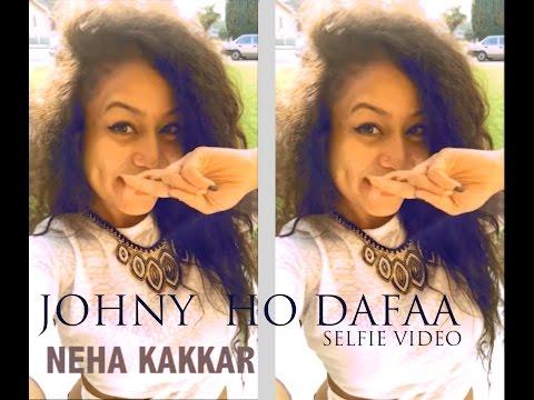 Neha Kakkar - Johny Ho Dafaa ( Selfie Video)