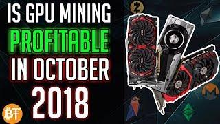 IS GPU MINING WORTH IT IN OCTOBER OF 2018?ETH, ETC, XMR, ZEC, RVN.....