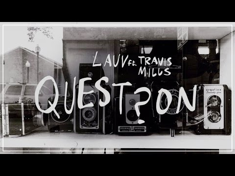 Lauv - Question (Feat. Travis Mills)