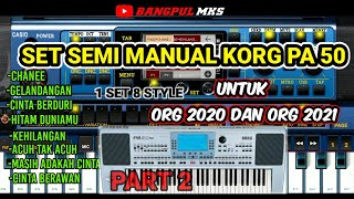SET SEMI MANUAL DANGDUT KORG PA 50 (isi 8 style) PART 2    STYLE ORG 2020 DAN ORG 2021