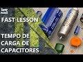 TEMPO DE CARGA DE CAPACITORES   Fast Lesson #149