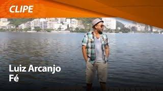 Luiz Arcanjo - Fé [ CLIPE OFICIAL ]