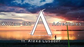 William Ekh ft. Alexa Lusader | Adventures