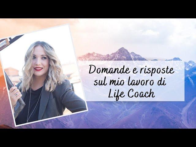 DOMANDE & RISPOSTE SUL MIO LAVORO DI LIFE COACH (autostima, ansia, coaching)