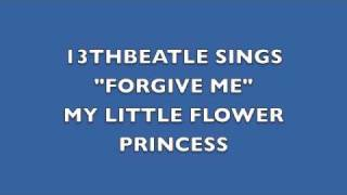 FORGIVE ME (MY LITTLE FLOWER PRINCESS)-JOHN LENNON COVER