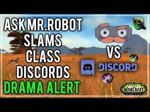 Ask Mr.Robot Disrespects All Class Discords DRAMA ALERT - World of warcraft 7.3.2