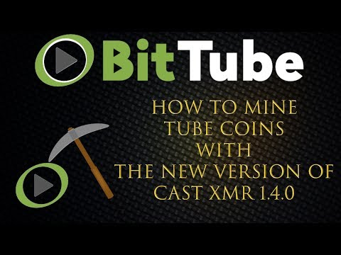 How-To Mine Tube Coins with the Newest Version of CAST XMR 1.4.0