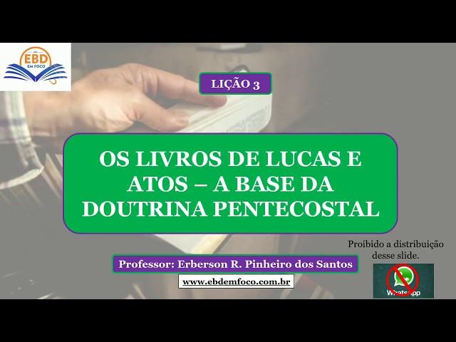 LIÇÃO 3 - OS LIVROS DE LUCAS E ATOS-A BASE DA DOUTRINA PENTECOSTAL