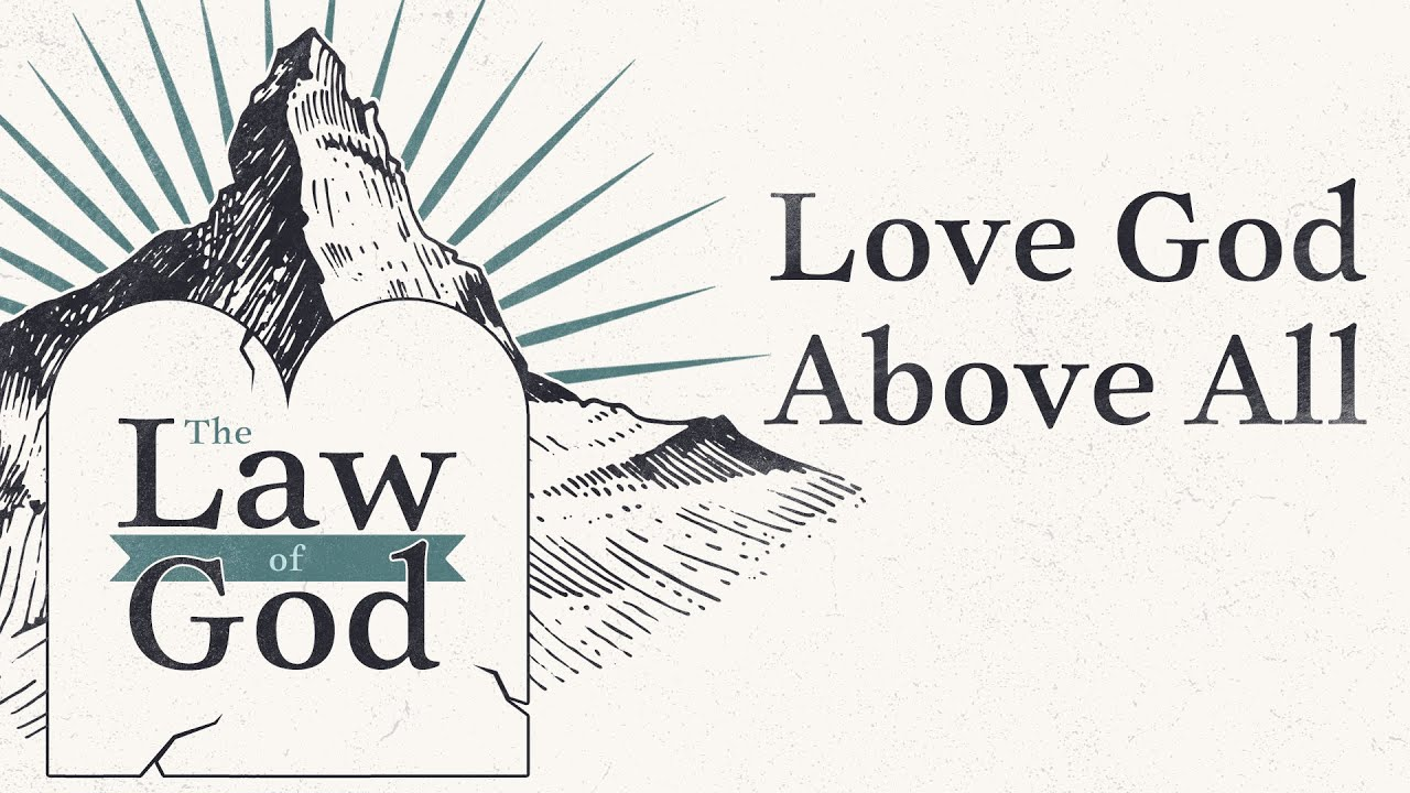 003 - The Law of God: Love God Above All