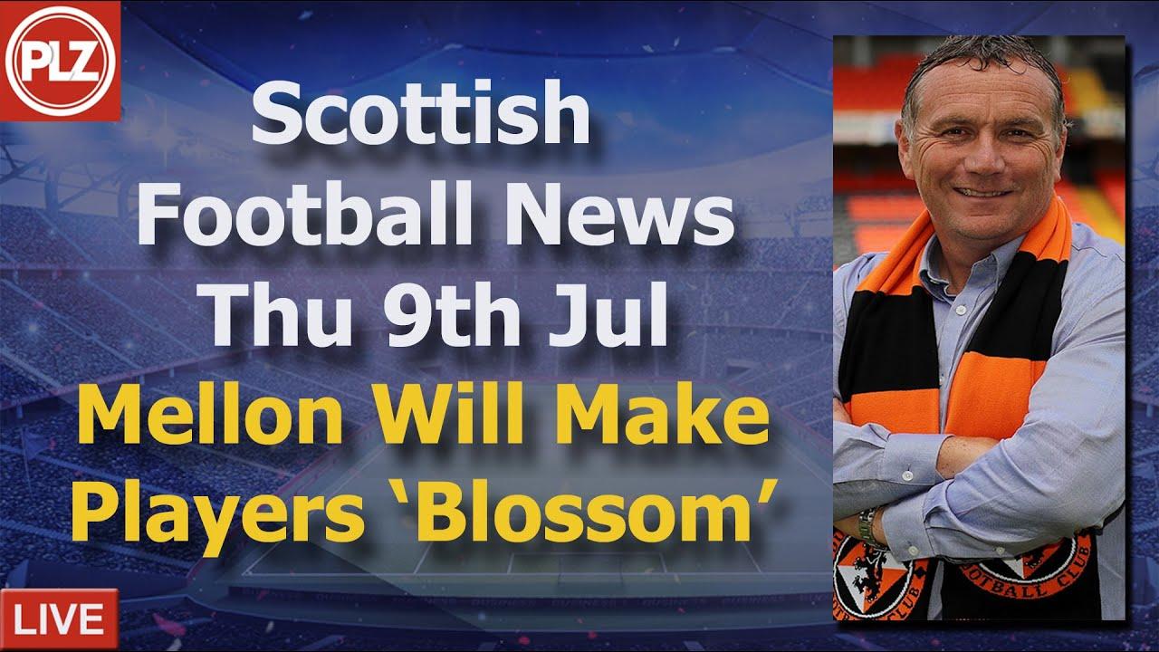 Mellon Will Make United Blossom - Thursday 9th July - PLZ Scottish Football News