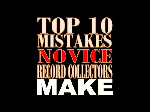 Top 10 Mistakes Novice Record Collectors Make