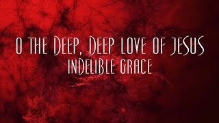 O The Deep, Deep Love Of Jesus - Indelible Grace