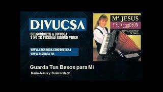 Maria Jesus y Su Acordeon - Guarda Tus Besos para Mi