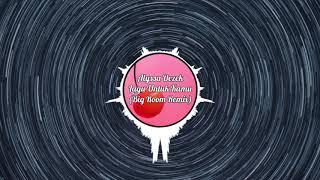 Alyssa Dezek Lagu Untuk Kamu (Big Room Remix) Bootleg